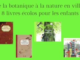 De la botanique à la nature en ville, 8 livres écolos pour les enfants